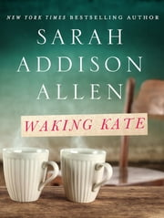 Waking Kate ebook by Sarah Addison Allen