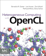 Heterogeneous Computing with OpenCL ebook by Benedict Gaster, Lee Howes, David R. Kaeli,...