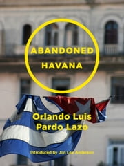 Abandoned Havana ebook by Orlando Luis Pardo Lazo,Mary Jo Porter
