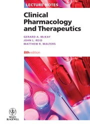 Lecture Notes: Clinical Pharmacology and Therapeutics ebook by John L. Reid,Matthew R.  Walters,Gerard A.  McKay