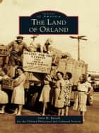 The Land of Orland ebook by Gene H. Russell, Orland Historical and Cultural Society