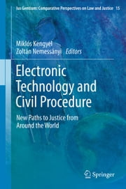 Electronic Technology and Civil Procedure - New Paths to Justice from Around the World ebook by Miklós Kengyel,Zoltán Nemessányi