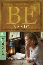 Be Basic (Genesis 1-11) - Believing the Simple Truth of God's Word ebook by Warren W. Wiersbe