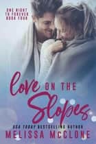 Love on the Slopes - One Night to Forever, #4 ebook by Melissa McClone