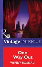 One Way Out (Mills & Boon Vintage Intrigue) ebook by Wendy Rosnau