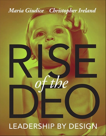 Rise of the DEO - Leadership by Design ebook by Maria Giudice,Christopher Ireland