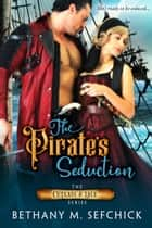 The Pirate's Seduction ebook by Bethany Sefchick
