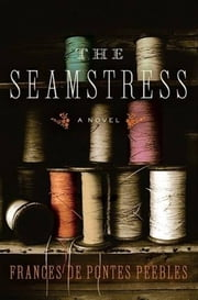 The Seamstress - A Novel ebook by Frances de Pontes Peebles