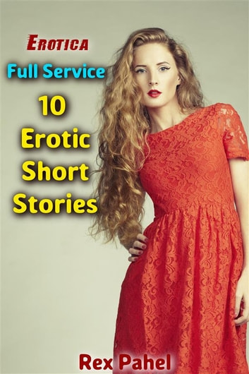Erotica: Full Service: 10 Erotic Short Stories ebook by Rex Pahel