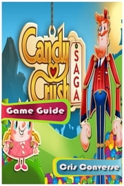 Candy Crush Game Guide ebook by Cris Converse