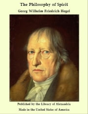 The Philosophy of Spirit ebook by Georg Wilhelm Friedrich Hegel