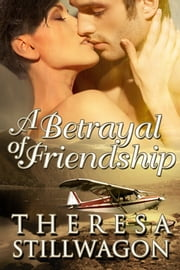 A Betrayal of Friendship ebook by Theresa Stillwagon