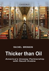 Thicker Than Oil : America's Uneasy Partnership With Saudi Arabia ebook by Rachel Bronson