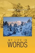 My Life in Words ebook by Robert Gillette