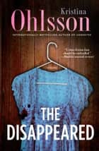 The Disappeared - A Novel ebook by Kristina Ohlsson