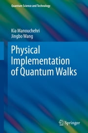 Physical Implementation of Quantum Walks ebook by Kia Manouchehri,Jingbo Wang
