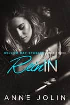 Rein In - Willow Bay Stables, #3 ebook by Anne Jolin