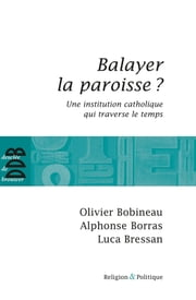 Balayer la paroisse ? - Une institution catholique qui traverse le temps ebook by Olivier Bobineau, Alphonse Borras, Luca Bressan