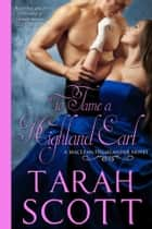 To Tame a Highland Earl ebook by Tarah Scott