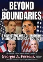 Beyond the Boundaries - A New Structure of Ambition in African American Politics ebook by Georgia A. Persons
