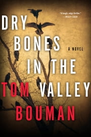 Dry Bones in the Valley: A Novel ebook by Tom Bouman