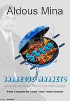 Barbecue Markets and The Secret Economic Sauce of The New World Market ebook by Aldous Mina