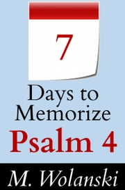 7 Days to Memorize Psalm 4 - a guide to aid your self-study ebook by M. Wolanski