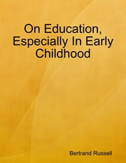 On Education, Especially In Early Childhood ebook by Bertrand Russell