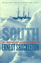 South - The Endurance Expedition to Antarctica ebook by Ernest Shackleton