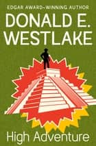 High Adventure ebook by Donald E. Westlake