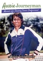 Aussie Journeyman - Memoir of a Touring Tennis Professional ebook by Alvin Gardiner