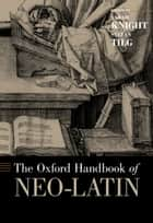 The Oxford Handbook of Neo-Latin ebook by Sarah Knight, Stefan Tilg