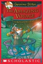 Geronimo Stilton and the Kingdom of Fantasy #3: The Amazing Voyage ebook by Geronimo Stilton