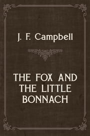 THE FOX AND THE LITTLE BONNACH ebook by J. F. Campbell