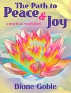 The Path to Peace & Joy ebook by Diane Goble