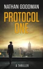 Protocol One: A Thriller - The Special Agent Jana Baker Spy-Thriller Series, #1 ebook by Nathan Goodman