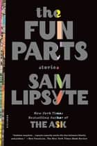 The Fun Parts ebook by Sam Lipsyte