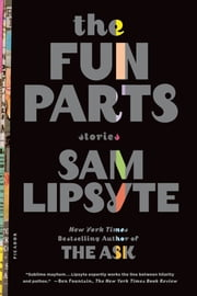 The Fun Parts - Stories ebook by Sam Lipsyte
