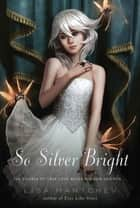 So Silver Bright ebook by Lisa Mantchev