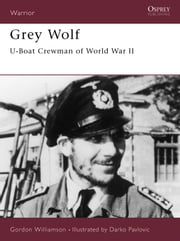 Grey Wolf - U-Boat Crewman of World War II ebook by Gordon Williamson,Darko Pavlovic
