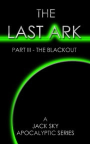 The Last Ark: Part III - The Blackout (The Antichrist is in the Vatican) ebook by Jack Sky