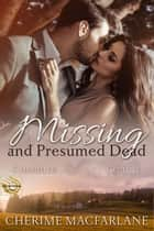 Missing and Presumed Dead: A Chandler County Novel ebook by Cherime MacFarlane