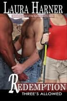 Redemption (Three's Allowed, Book 4) ebook by Laura Harner