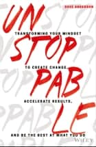 Unstoppable - Transforming Your Mindset to Create Change, Accelerate Results, and Be the Best at What You Do ekitaplar by Dave Anderson