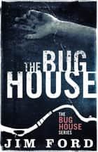 The Bug House ebook by Jim Ford