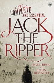 The Complete and Essential Jack the Ripper ebook by Paul Begg,John Bennett