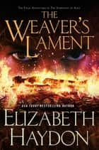The Weaver's Lament - The Final Adventure in The Symphony of Ages ebook by Elizabeth Haydon