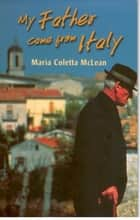 My Father Came From Italy ebook by Maria Coletta McLean