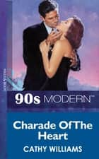Charade Of The Heart (Mills & Boon Vintage 90s Modern) ekitaplar by Cathy Williams
