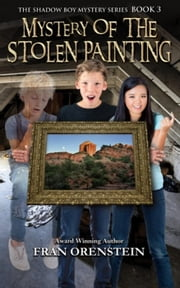 Mystery of the Stolen Painting - Shadow Boy Mystery Series, #3 ebook by Fran Orenstein